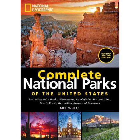 National Geographic Complete National Parks Of The United States  Featuring 400  Parks  Monuments  Battlefields  Historic Sites  Scenic Trails  Recreation Areas  And Seashores
