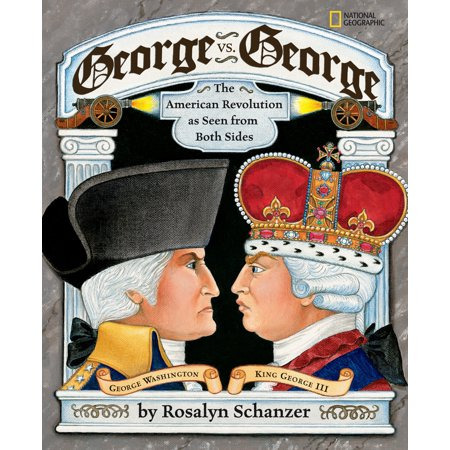 George vs. George : The American Revolution As Seen from Both