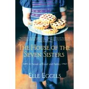 The House of the Seven Sisters : A Novel of Food and Family