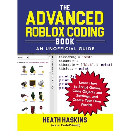 The Advanced Roblox Coding Book: An Unofficial Guide : Learn How to Script Games, Code Objects and Settings, and Create Your Own