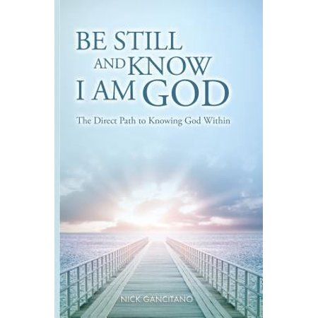 Be Still And Know I Am God  The Direct Path To Knowing God Within