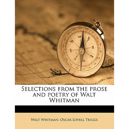 Selections from the Prose and Poetry of Walt