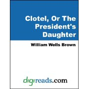 Clotel; Or, The President's Daughter - eBook