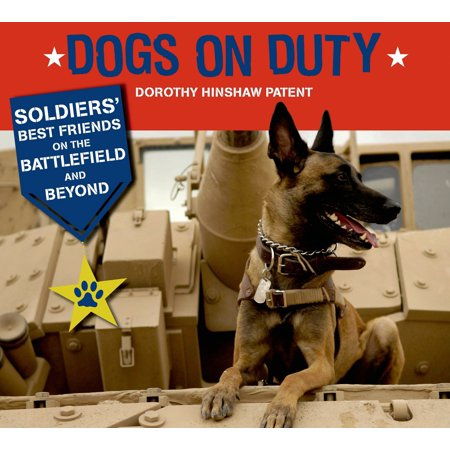 Dogs on Duty : Soldiers' Best Friends on the Battlefield and Beyond - Dorothy Dog