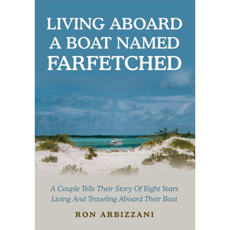 Living Aboard a Boat Named Farfetched - eBook (The Essentials Of Living Aboard A Boat)