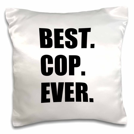 3dRose Best Cop Ever - fun text gifts for worlds greatest police officer, Pillow Case, 16 by 16-inch - Gift Ideas For Police Officers
