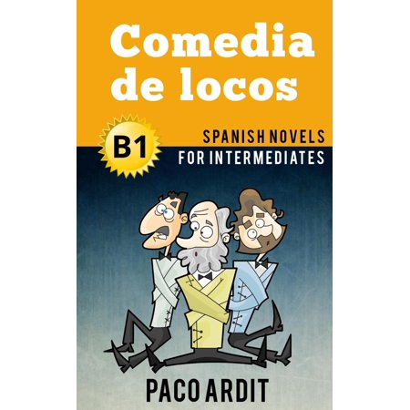 Comedia de locos - Spanish Readers for Intermediates (B1) - eBook