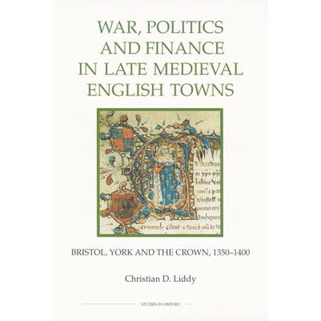 War, Politics and Finance in Late Medieval English Towns : The Patterns and Meanings of State-Level Conflict in the 19th Century