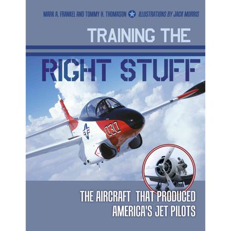 Training the Right Stuff: The Aircraft That Produced America's Jet Pilots