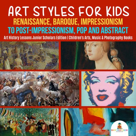 Art Styles for Kids : Renaissance, Baroque, Impressionism to Post-Impressionism, Pop and Abstract   Art History Lessons Junior Scholars Edition   Children's Arts, Music & Photography Books - eBook Baroque Music Book