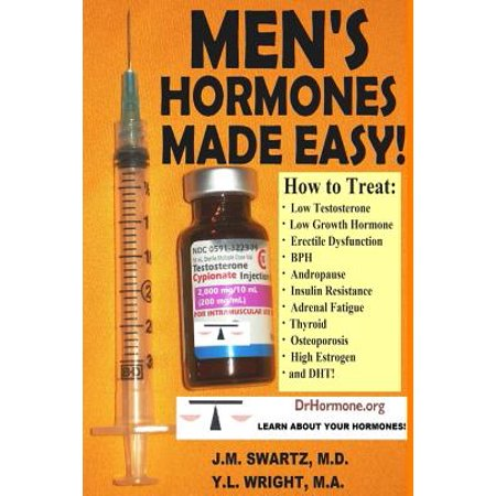 Men's Hormones Made Easy! : How to Treat Low Testosterone, Low Growth Hormone, Erectile Dysfunction, BPH, Andropause, Insulin Resistance, Adrenal Fatigue, Thyroid, Osteoporosis, High Estrogen, and Dht! ()
