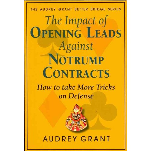 The Impact of Opening Leads Against Notrump Contracts: How to Take More Tricks on Defense