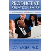 Productive Relationships : 57 Strategies for Building Stronger Business Connections