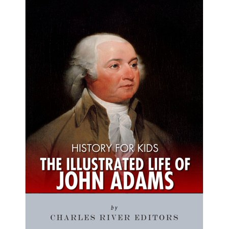 History for Kids: The Illustrated Life of John Adams - eBook