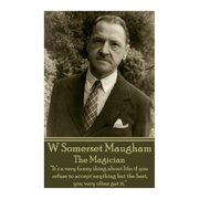 "W. Somerset Maugham - The Magician : ""it's a Very Funny Thing about Life; If You Refuse to Accept Anything But the Best, You Very Often Get It."""