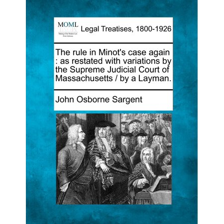 The Rule in Minot's Case Again : As Restated with Variations by the Supreme Judicial Court of Massachusetts / By a