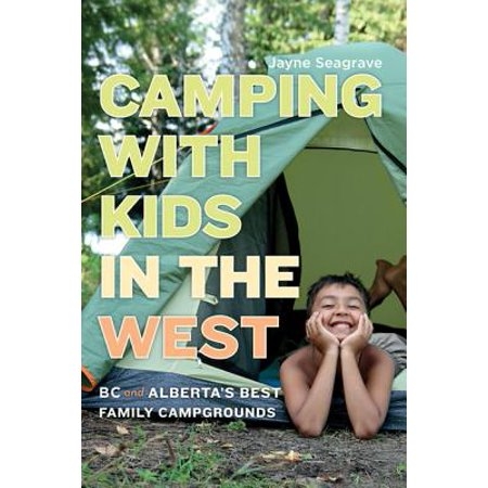 Camping with Kids in the West : BC and Alberta's Best Family