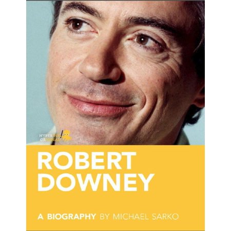 Robert Downey, Jr.: A Biography: Learn about the life and adventures of Robert Downey, Jr. - (Robert Downey Jr Best Actor)