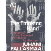 The Thinking Hand : Existential and Embodied Wisdom in Architecture