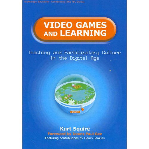 Video Games and Learning: Teaching and Participatory Culture in the Digital Age