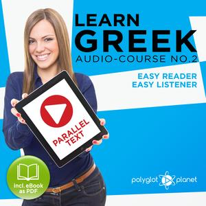 Learn Greek - Easy Reader - Easy Listener: Parallel Text - Greek Audio Course No. 2 - The Greek Easy Reader - Easy Audio Learning Course - Audiobook