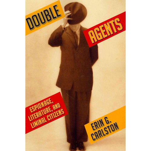 Double Agents: Espionage, Literature, and Liminal Citizens