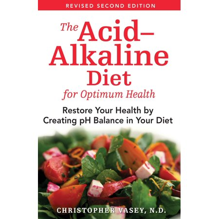 The Acid-Alkaline Diet for Optimum Health : Restore Your Health by Creating pH Balance in Your (Balancing Acid And Alkaline In The Body)