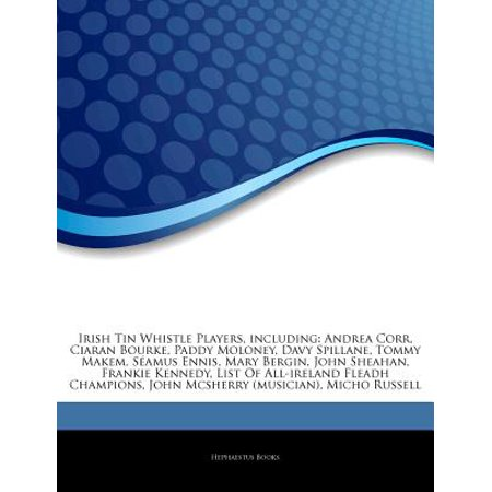 Articles on Irish Tin Whistle Players, Including: Andrea Corr, Ciaran Bourke, Paddy Moloney, Davy Spillane,... by