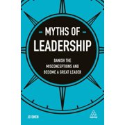 Myths of Leadership : Banish the Misconceptions and Become a Great Leader