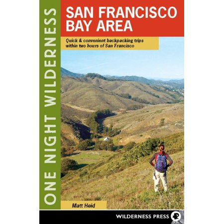 One Night Wilderness: San Francisco Bay Area : Quick and Convenient Backpacking Trips Within Two Hours of San