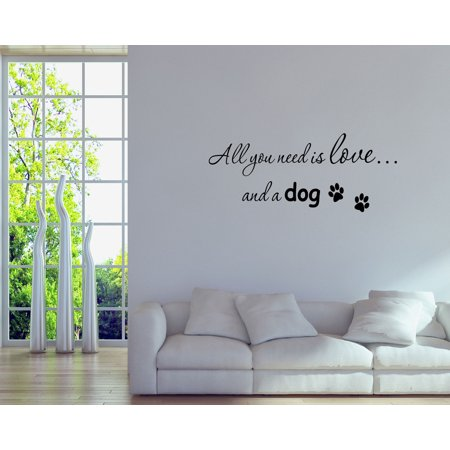 Wall Decal Quote All You Need Is Love And A Dog Wall Art Decals Sayings Gd50