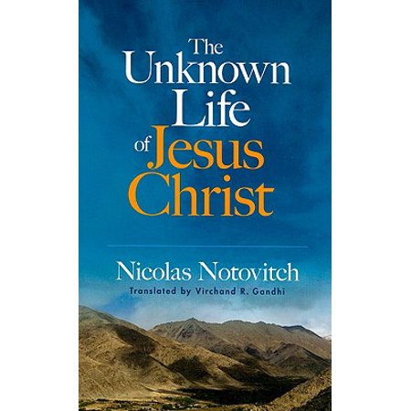 The Unknown Life of Jesus Christ (The Unknown Life Of Christ By Nicolas Notovitch)