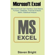 Microsoft Excel: Microsoft Excel User Interface, Excel Basics, Function, Database, Financial Analysis, Matrix, Statistical Analysis (Paperback)