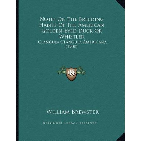 (Notes on the Breeding Habits of the American Golden-Eyed Duck or Whistler : Clangula Clangula Americana (1900))