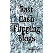Fast Cash Flipping Blogs - eBook