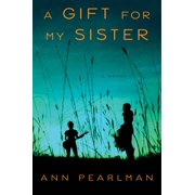 A Gift for My Sister : A Novel