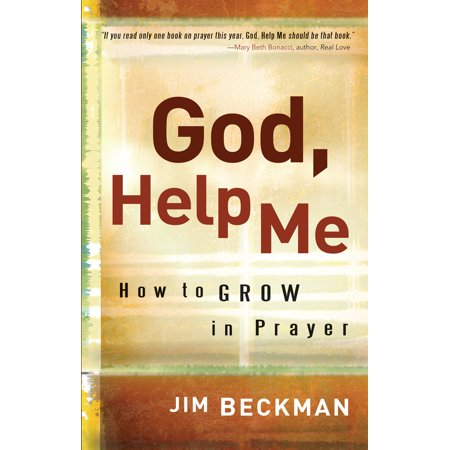 God, Help Me : How to Grow in Prayer