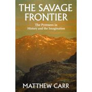 The Savage Frontier : The Pyrenees in History and the Imagination