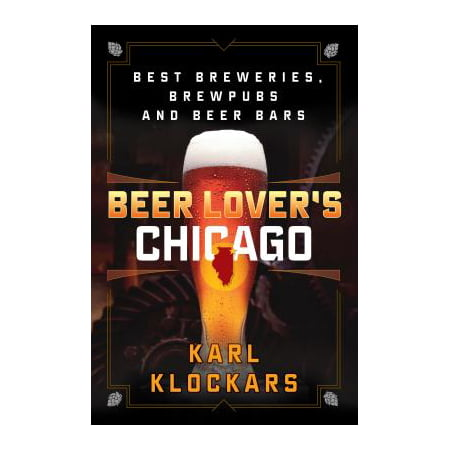 Beer Lover's Chicago : Best Breweries, Brewpubs and Beer