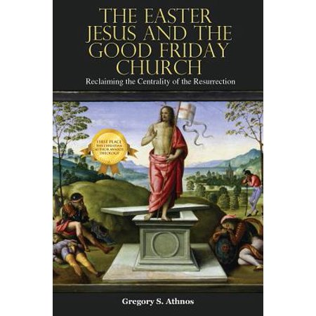 The Easter Jesus and the Good Friday Church : Reclaiming the Centrality of the