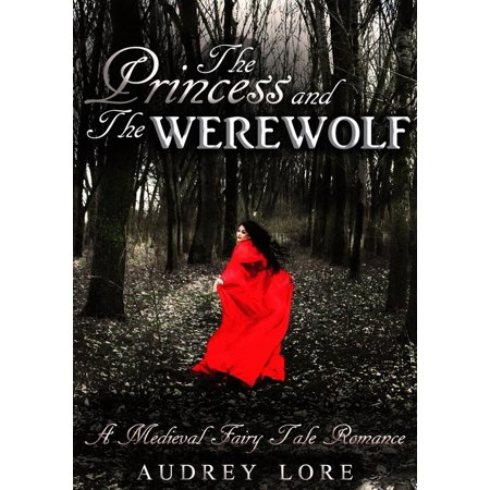 The Princess and the Werewolf: A Medieval Fairy Tale Romance - (Medieval Fairy Tales)