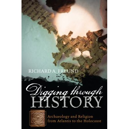 Digging Through History  Archaeology And Religion From Atlantis To The Holocaust