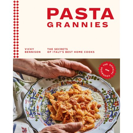 Pasta Grannies: The Official Cookbook : The Secrets of Italy's Best Home