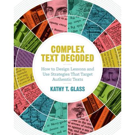 Complex Text Decoded : How to Design Lessons and Use Strategies That Target Authentic (How To Design Glasses)
