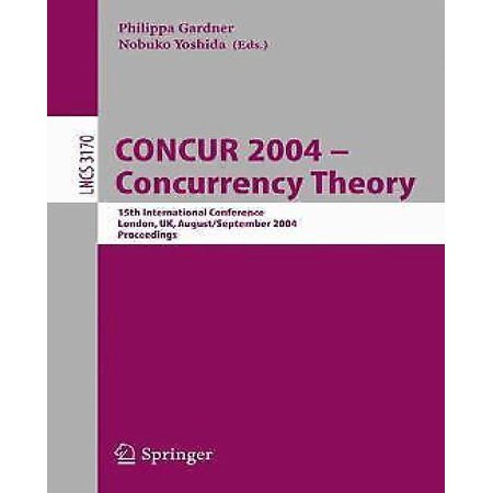 Concur 2004    Concurrency Theory   15Th International Conference  London  Uk  August 31   September 3  2004  Proceedings