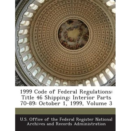Shipping Code (1999 Code of Federal Regulations : Title 46 Shipping: Interior Parts 70-89: October 1, 1999, Volume)