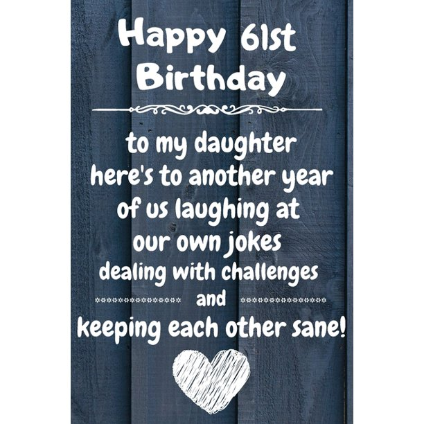 Happy 61st Birthday To My Daughter Here's To Laughing At