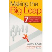 Making the Big Leap : 7 Steps to Living a Brave, Inspired and Great Life