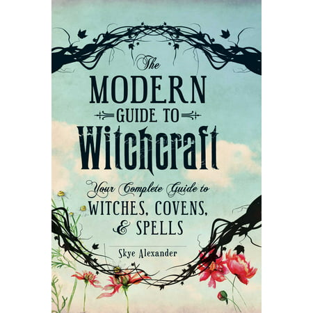 The Modern Guide to Witchcraft : Your Complete Guide to Witches, Covens, and Spells - Spell Speaking Witch