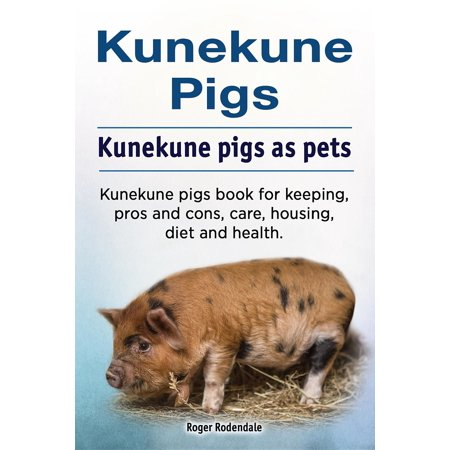 Kunekune pigs. Kunekune pigs as pets. Kunekune pigs book for keeping, pros and cons, care, housing, diet and health. - (Pit Bulls As Pets Pros And Cons)
